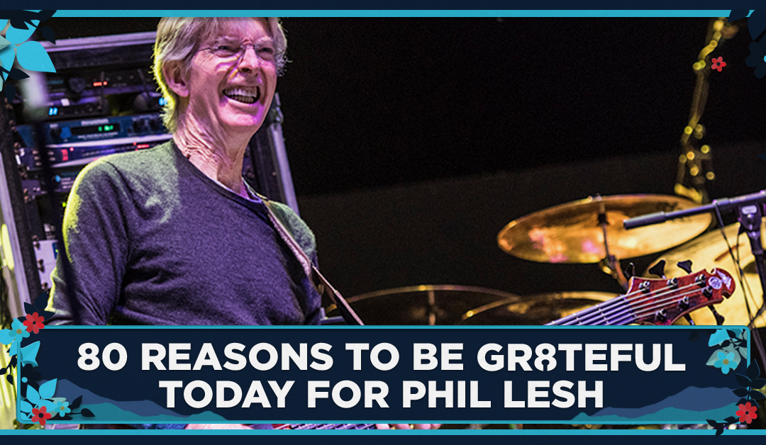 80 Reasons to be Grateful Today for Phil Lesh