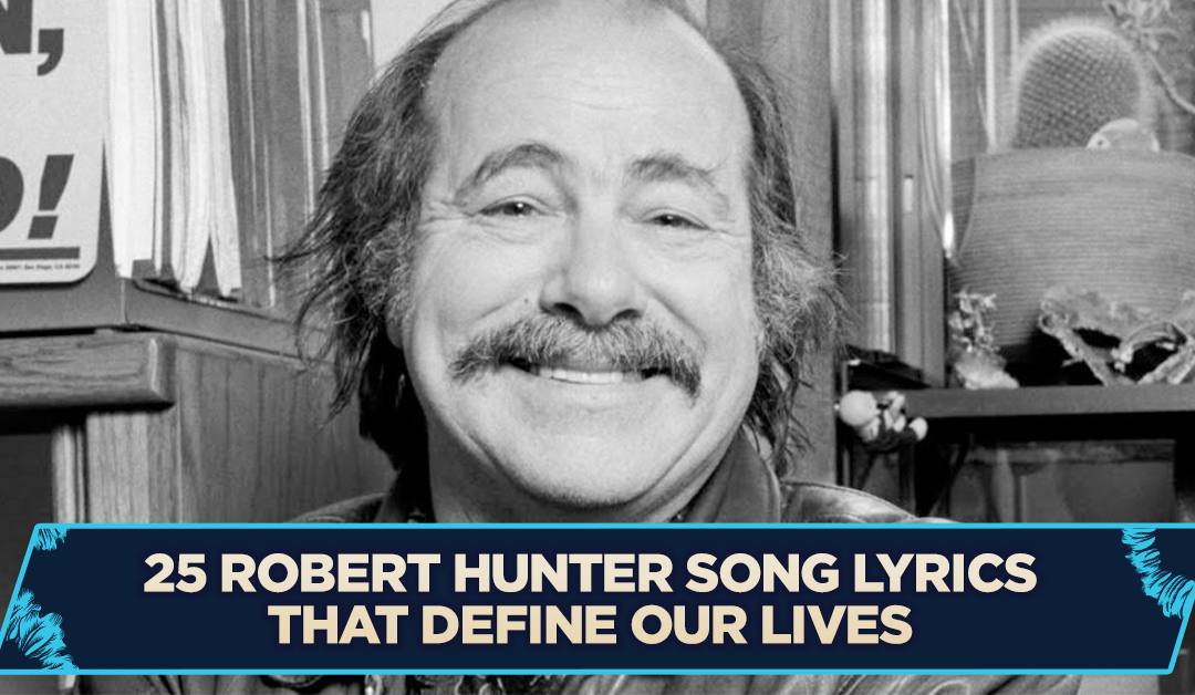 25 Robert Hunter Song Lyrics That Define Our Lives