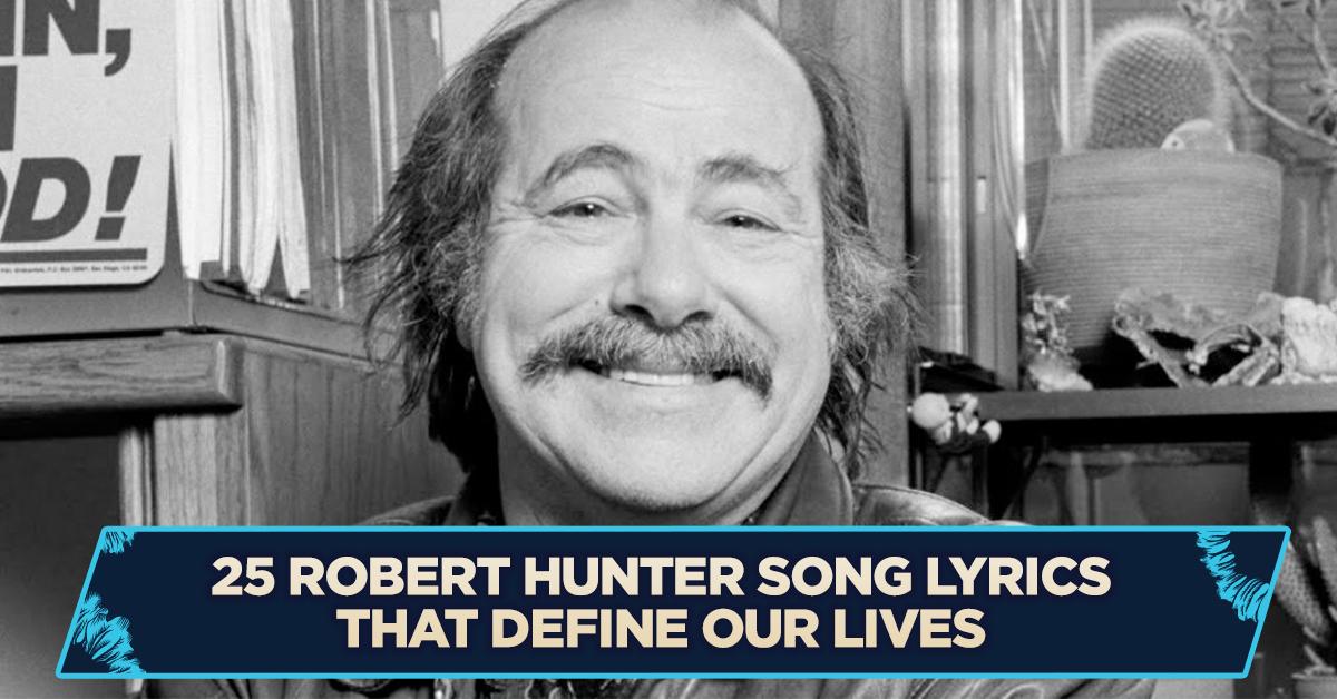 25 Robert Hunter Song Lyrics That Define Our Lives