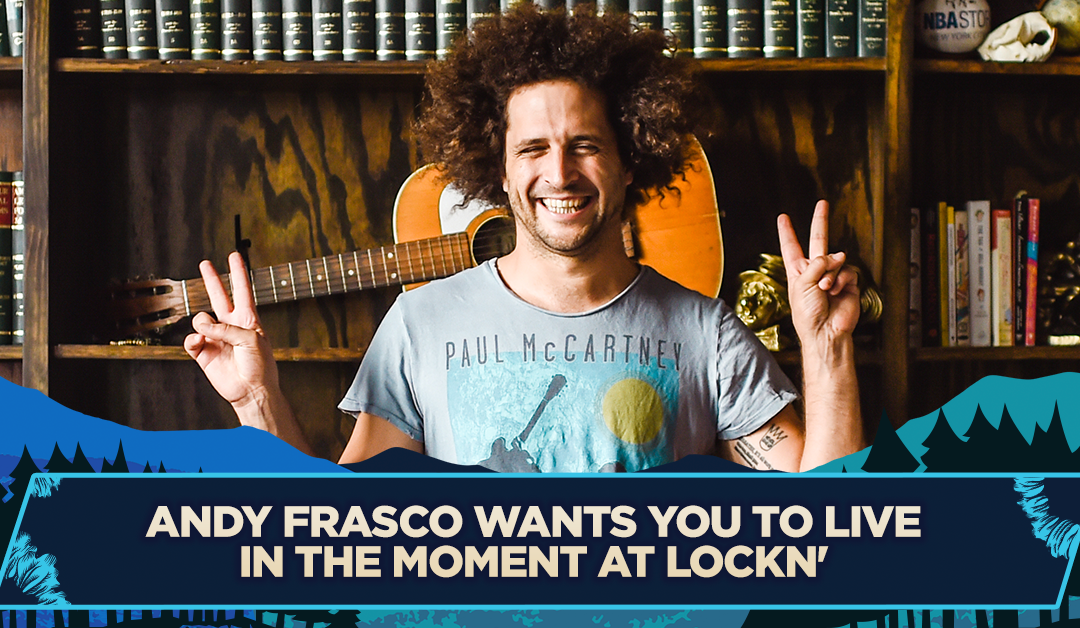 Andy Frasco Wants You to Live in the Moment at LOCKN'