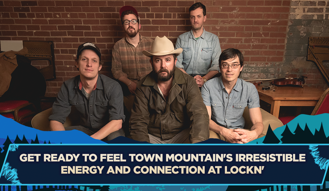 Get Ready to Feel Town Mountain's Irresistible Energy and Connection at LOCKN'