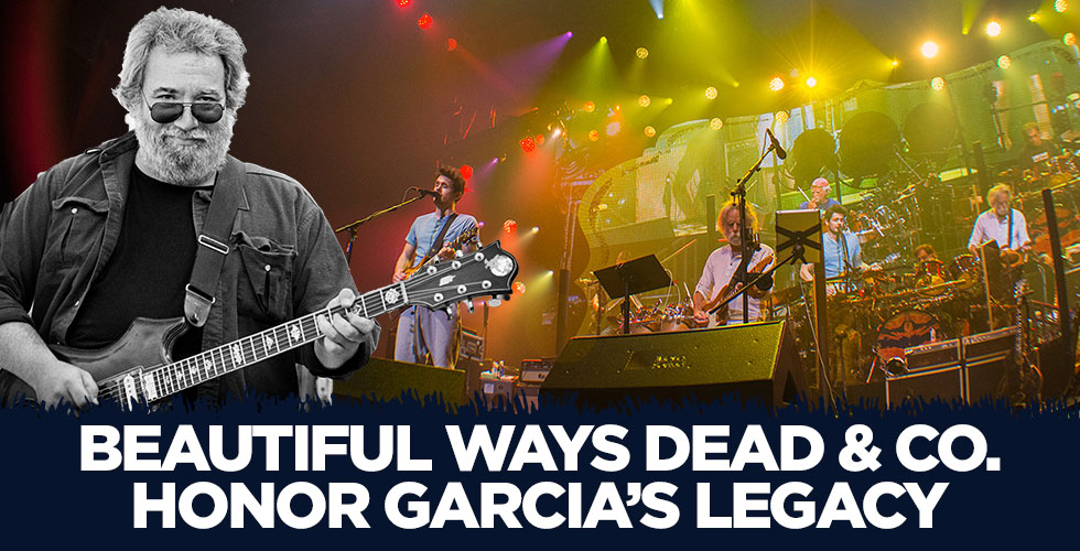 Beautiful Ways Dead & Co. Honor Garcia's Legacy