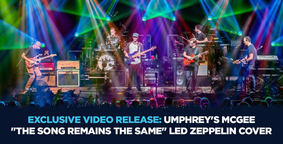 "EXCLUSIVE VIDEO RELEASE: UMPHREY'S MCGEE | ""THE SONG REMAINS THE SAME"" 