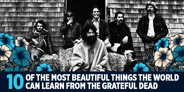 10 of the Most Beautiful Things the World Can Learn from the Grateful Dead