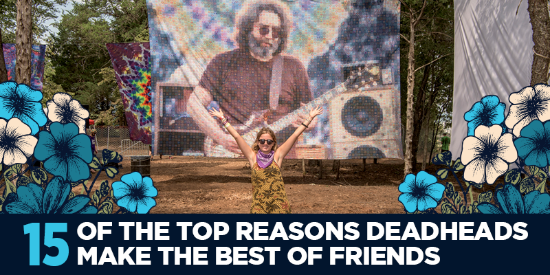 15 of the Top Reasons Deadheads Make the Best of Friends