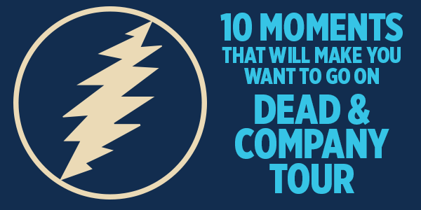 10 Moments That Will Make you Want To Go On Dead & Company Tour