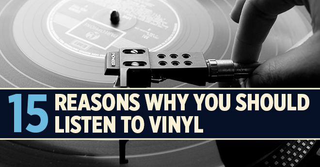 15 Reasons Why You Should Listen To Vinyl