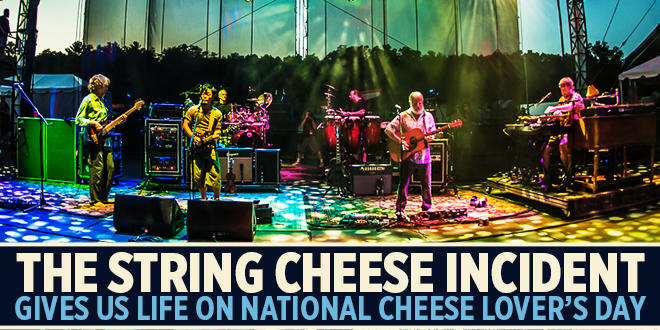 The String Cheese Incident Gives Us Life On National Cheese Lover's Day