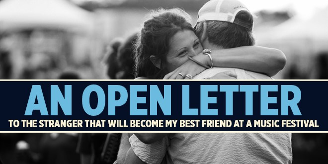 An Open Letter to the Stranger That Will Become My Best Friend at a Music Festival