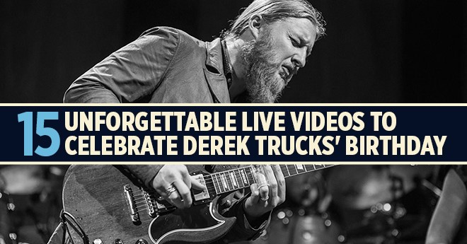 15 Unforgettable Live Videos to Celebrate Derek Trucks' Birthday